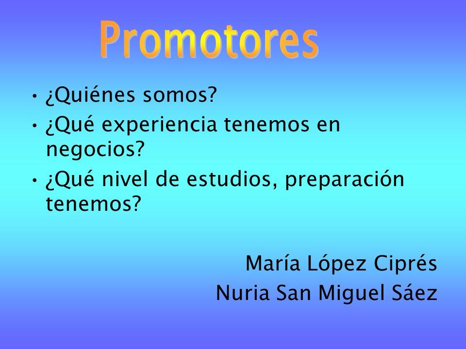 ¿Quiénes somos? ¿Qué experiencia tenemos en negocios? ¿Qué nivel de estudios, preparación tenemos? María López Ciprés Nuria San Miguel Sáez