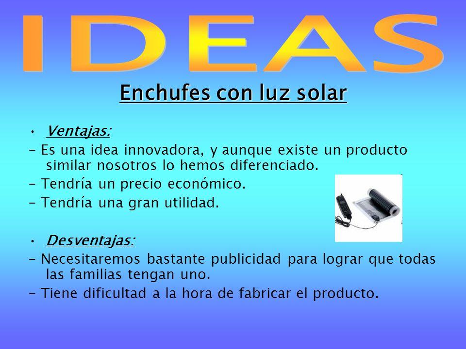 Enchufes con luz solar Ventajas: - Es una idea innovadora, y aunque existe un producto similar nosotros lo hemos diferenciado. - Tendría un precio eco