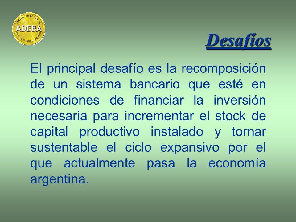 El principal desafío es la recomposición de un sistema bancario que esté en condiciones de financiar la inversión necesaria para incrementar el stock