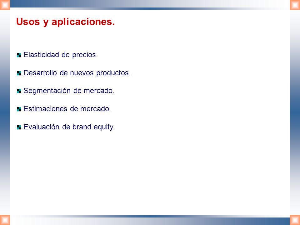 Usos y aplicaciones. Elasticidad de precios. Desarrollo de nuevos productos. Segmentación de mercado. Estimaciones de mercado. Evaluación de brand equ