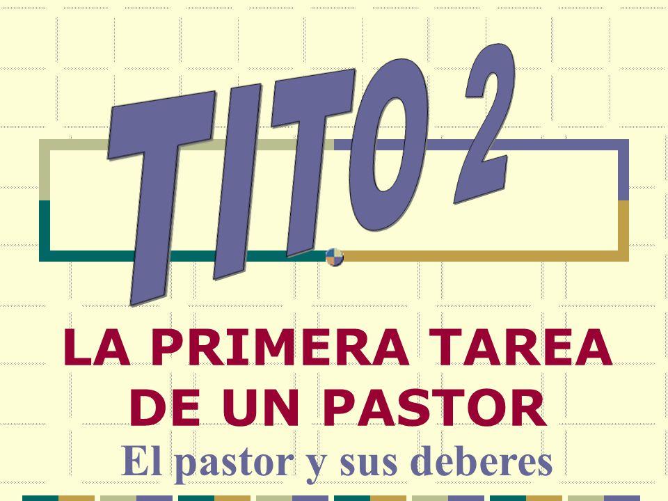 LA PRIMERA TAREA DE UN PASTOR El pastor y sus deberes