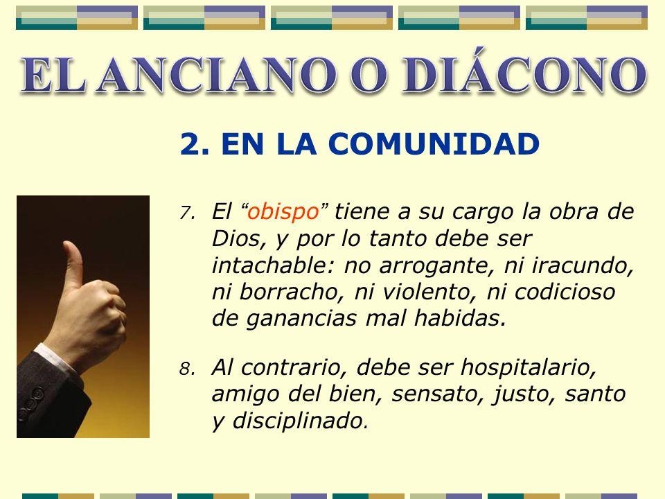 7. El obispo tiene a su cargo la obra de Dios, y por lo tanto debe ser intachable: no arrogante, ni iracundo, ni borracho, ni violento, ni codicioso d