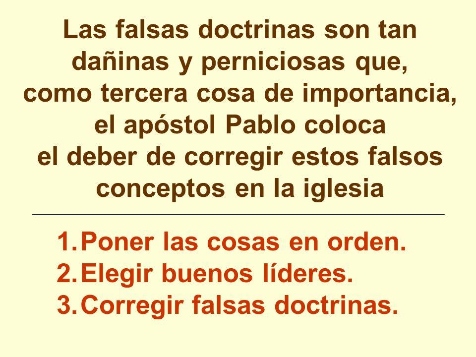 Las falsas doctrinas son tan dañinas y perniciosas que, como tercera cosa de importancia, el apóstol Pablo coloca el deber de corregir estos falsos co