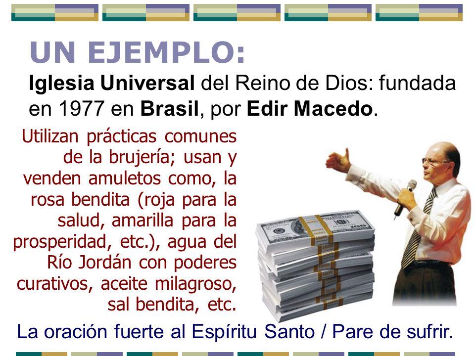 Iglesia Universal del Reino de Dios: fundada en 1977 en Brasil, por Edir Macedo. Utilizan prácticas comunes de la brujería; usan y venden amuletos com