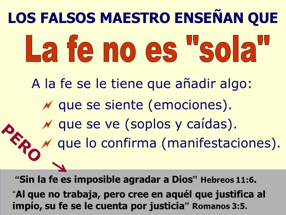 A la fe se le tiene que añadir algo: que se siente (emociones). que se ve (soplos y caídas). que lo confirma (manifestaciones). Sin la fe es imposible