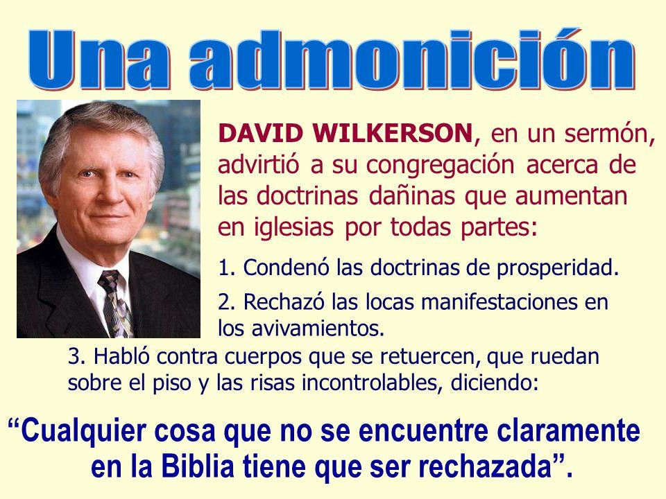 DAVID WILKERSON, en un sermón, advirtió a su congregación acerca de las doctrinas dañinas que aumentan en iglesias por todas partes: 1. Condenó las do