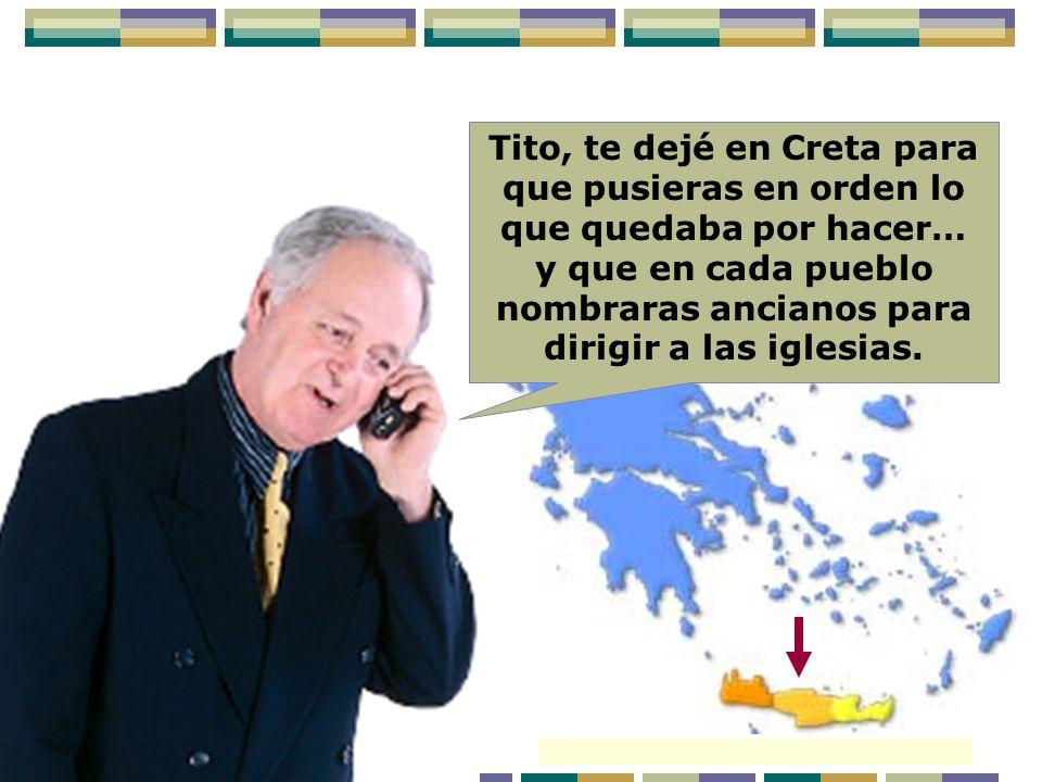 Tito, te dejé en Creta para que pusieras en orden lo que quedaba por hacer… y que en cada pueblo nombraras ancianos para dirigir a las iglesias.