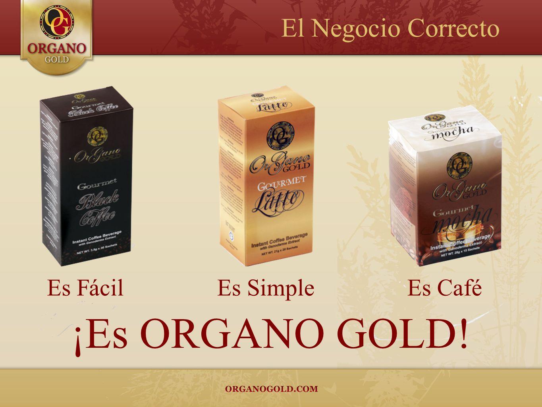 El Negocio Correcto Es FácilEs CaféEs Simple ¡Es ORGANO GOLD!