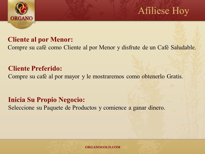 Afíliese Hoy Cliente al por Menor: Compre su café como Cliente al por Menor y disfrute de un Café Saludable. Cliente Preferido: Compre su café al por