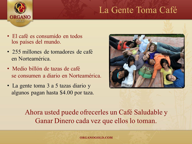 La Gente Toma Café Ahora usted puede ofrecerles un Café Saludable y Ganar Dinero cada vez que ellos lo toman. El café es consumido en todos los países