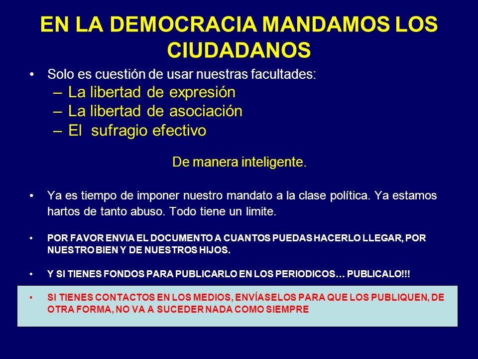 EN LA DEMOCRACIA MANDAMOS LOS CIUDADANOS Solo es cuestión de usar nuestras facultades: –La libertad de expresión –La libertad de asociación –El sufragio efectivo De manera inteligente.