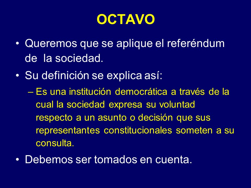 OCTAVO Queremos que se aplique el referéndum de la sociedad.