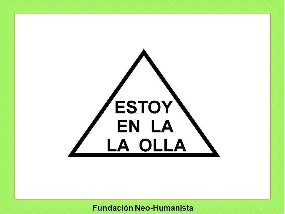 Fundación Neo-Humanista ESTOY EN LA LA OLLA