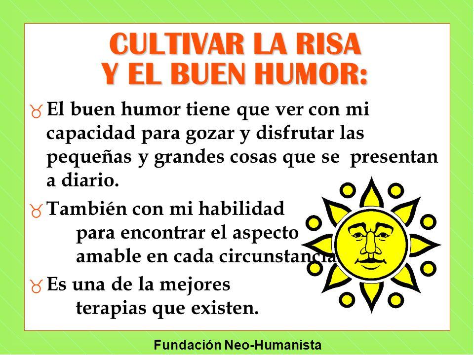 Fundación Neo-Humanista CULTIVAR LA RISA Y EL BUEN HUMOR: _ El buen humor tiene que ver con mi capacidad para gozar y disfrutar las pequeñas y grandes