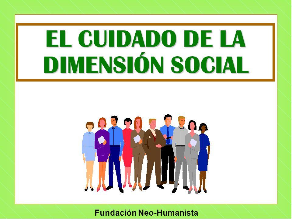 Fundación Neo-Humanista EL CUIDADO DE LA DIMENSIÓN SOCIAL