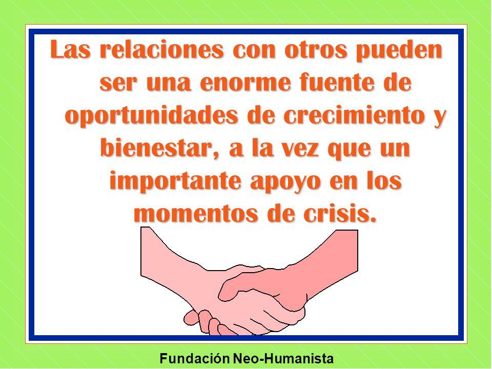 Fundación Neo-Humanista Las relaciones con otros pueden ser una enorme fuente de oportunidades de crecimiento y bienestar, a la vez que un importante