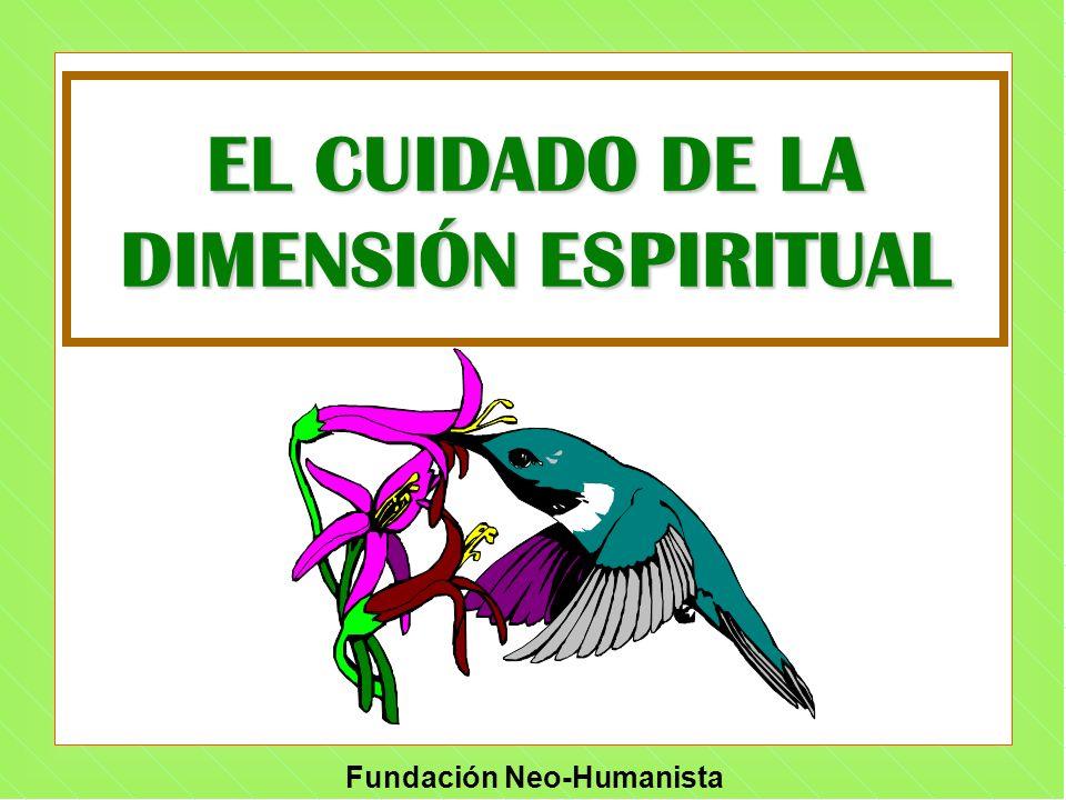 Fundación Neo-Humanista EL CUIDADO DE LA DIMENSIÓN ESPIRITUAL