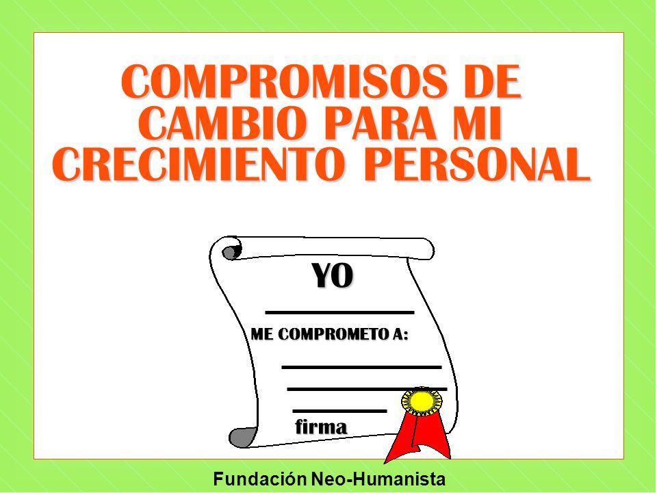 Fundación Neo-Humanista COMPROMISOS DE CAMBIO PARA MI CRECIMIENTO PERSONAL YO ME COMPROMETO A: firma