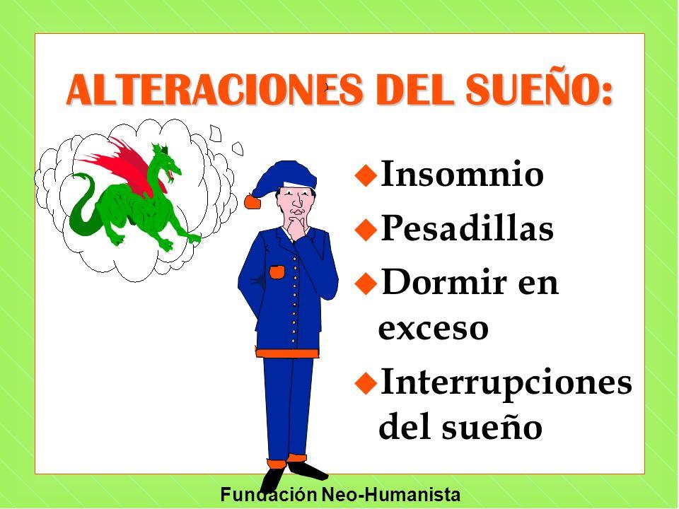 Fundación Neo-Humanista ALTERACIONES DEL SUEÑO: u Insomnio u Pesadillas u Dormir en exceso u Interrupciones del sueño