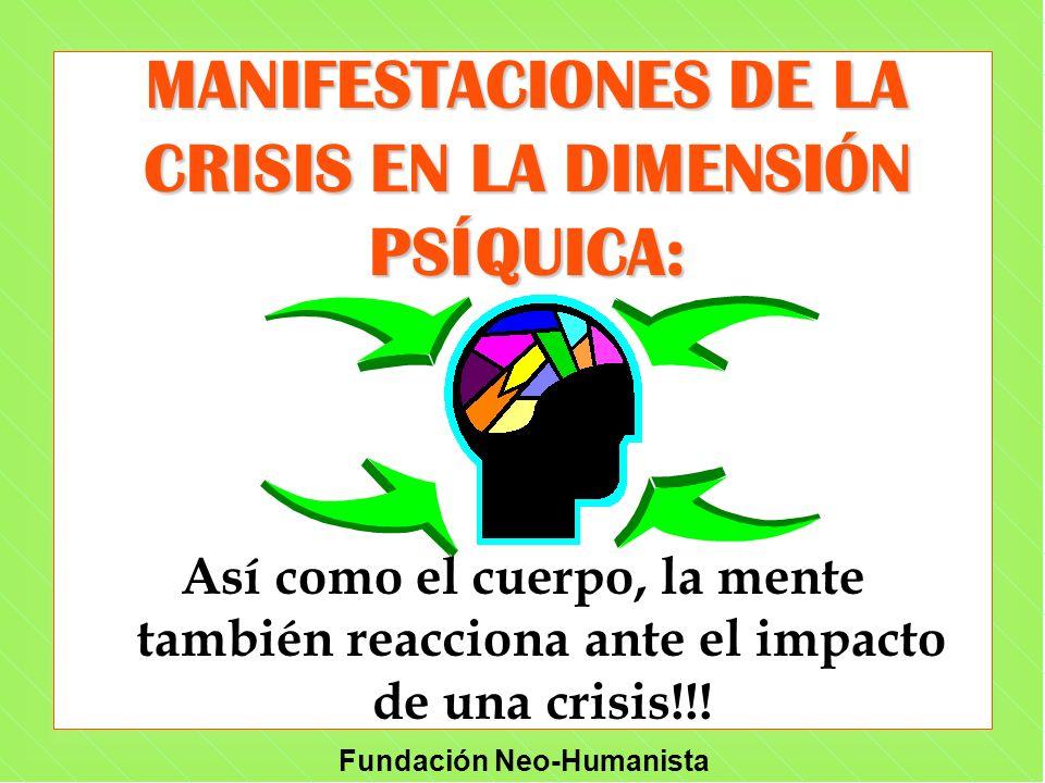 Fundación Neo-Humanista Así como el cuerpo, la mente también reacciona ante el impacto de una crisis!!! MANIFESTACIONES DE LA CRISIS EN LA DIMENSIÓN P