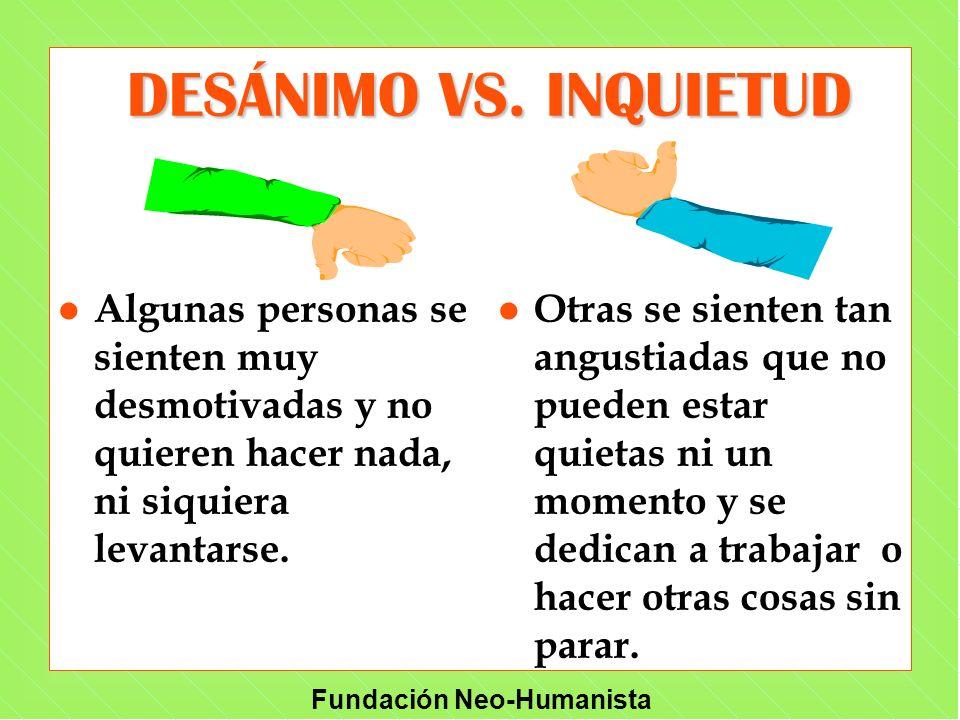 Fundación Neo-Humanista DESÁNIMO VS. INQUIETUD DESÁNIMO VS. INQUIETUD l Algunas personas se sienten muy desmotivadas y no quieren hacer nada, ni siqui