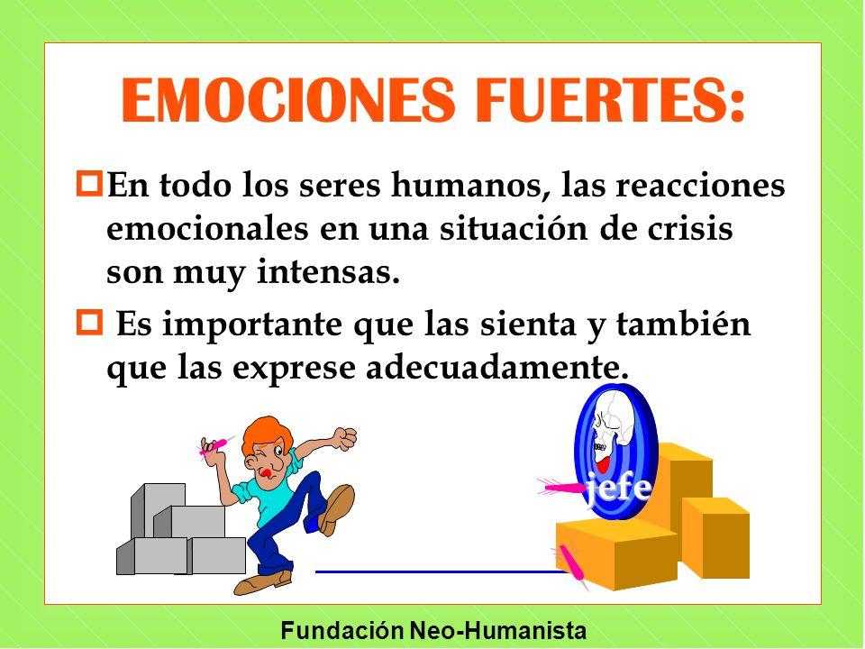 Fundación Neo-Humanista EMOCIONES FUERTES: p En todo los seres humanos, las reacciones emocionales en una situación de crisis son muy intensas. p Es i