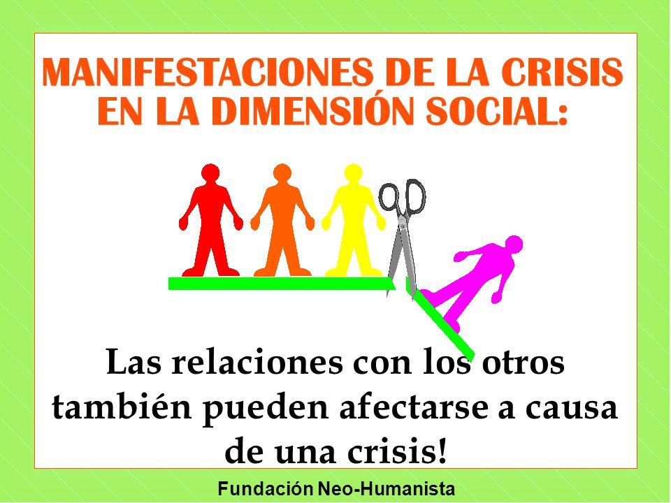 Fundación Neo-Humanista MANIFESTACIONES DE LA CRISIS EN LA DIMENSIÓN SOCIAL: Las relaciones con los otros también pueden afectarse a causa de una cris