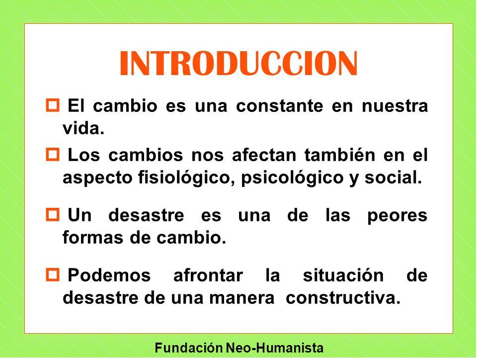 Fundación Neo-Humanista INTRODUCCION p El cambio es una constante en nuestra vida. p Los cambios nos afectan también en el aspecto fisiológico, psicol