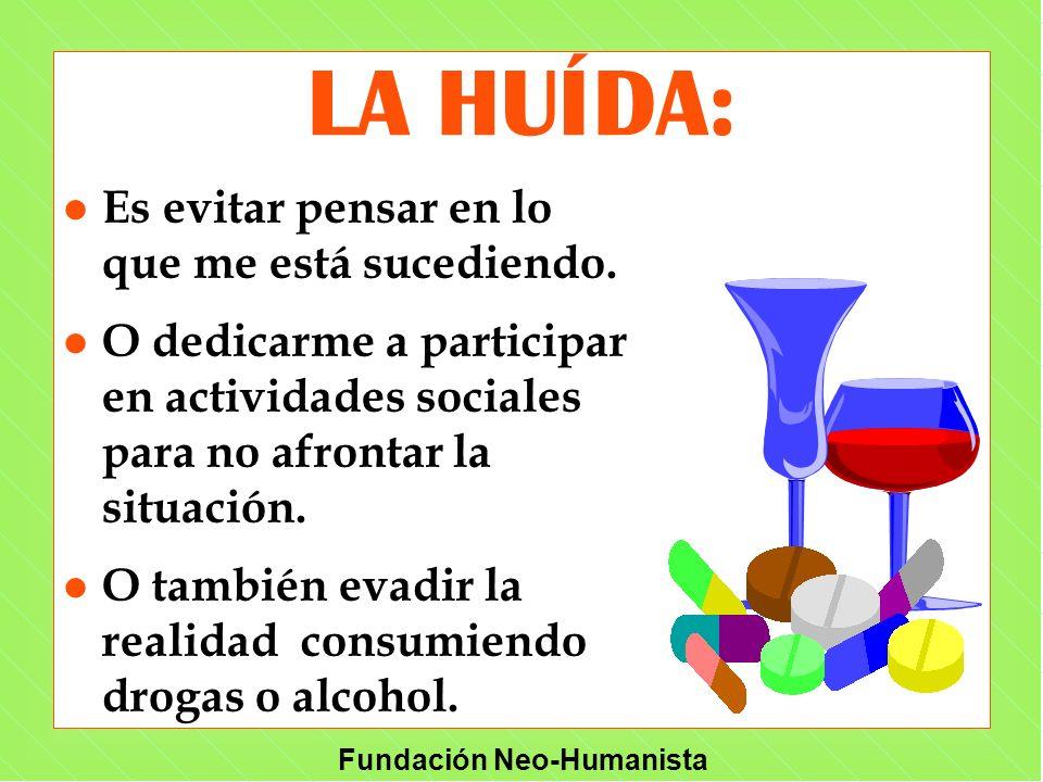 Fundación Neo-Humanista LA HUÍDA: l Es evitar pensar en lo que me está sucediendo. l O dedicarme a participar en actividades sociales para no afrontar