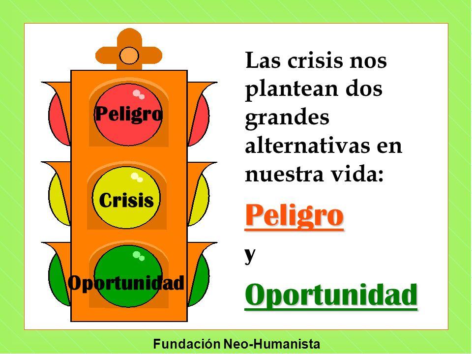 Crisis Peligro Oportunidad Las crisis nos plantean dos grandes alternativas en nuestra vida:Peligro yOportunidad