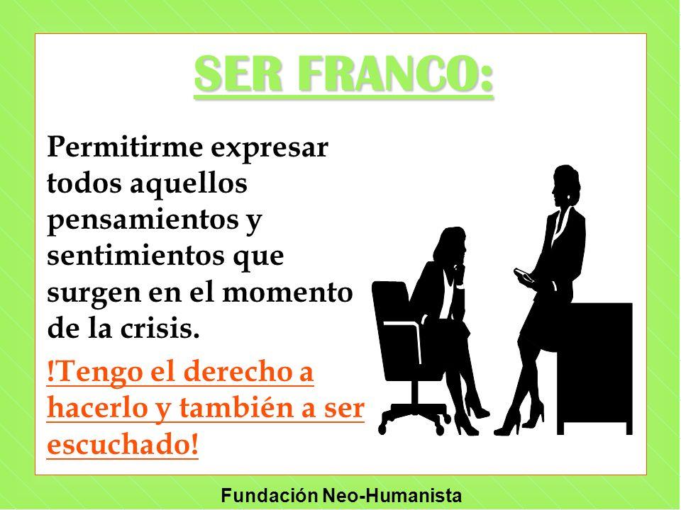 Fundación Neo-Humanista SER FRANCO: Permitirme expresar todos aquellos pensamientos y sentimientos que surgen en el momento de la crisis. !Tengo el de