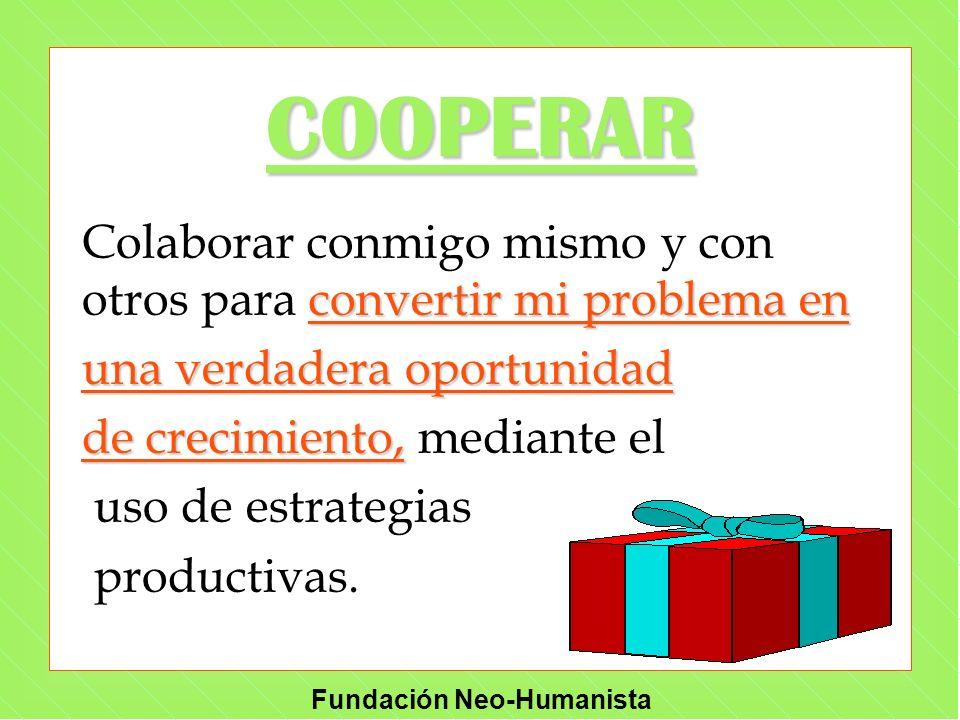 Fundación Neo-Humanista COOPERAR convertir mi problema en Colaborar conmigo mismo y con otros para convertir mi problema en una verdadera oportunidad
