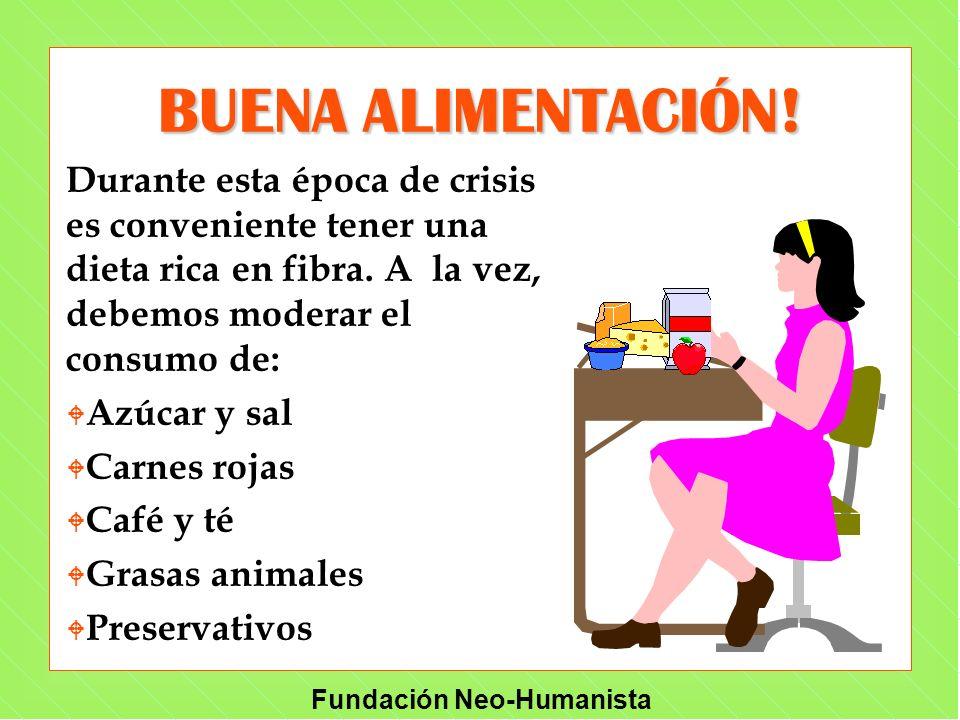 Fundación Neo-Humanista BUENA ALIMENTACIÓN! Durante esta época de crisis es conveniente tener una dieta rica en fibra. A la vez, debemos moderar el co