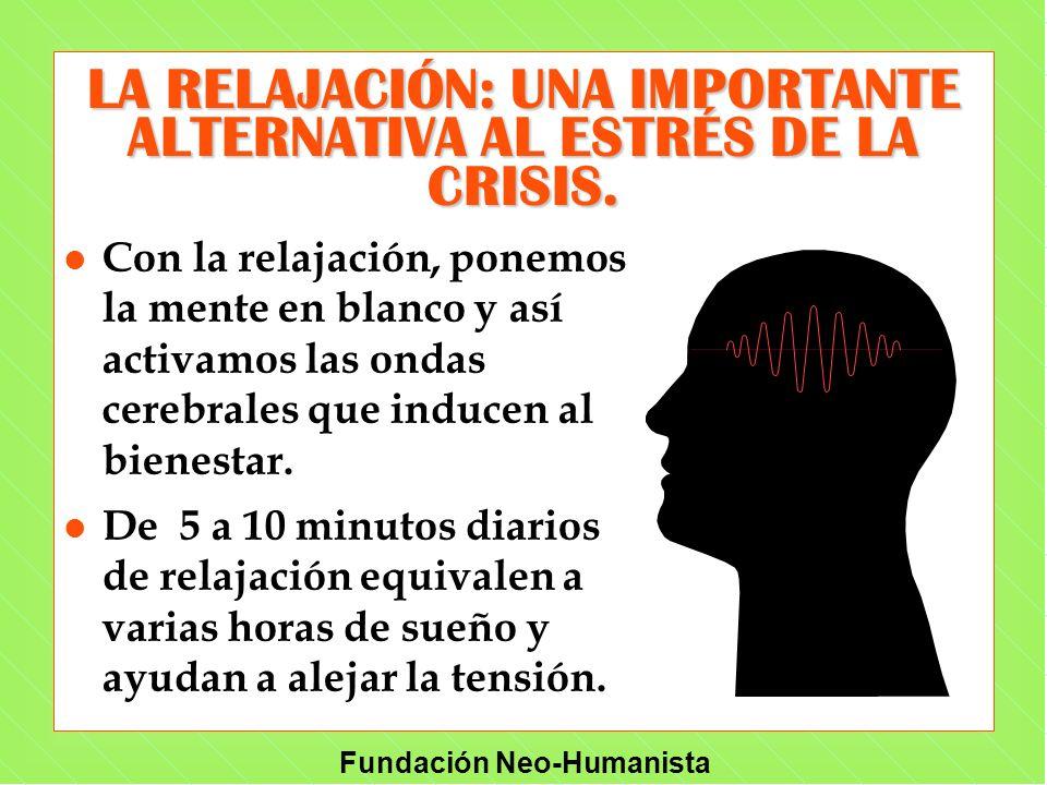 Fundación Neo-Humanista LA RELAJACIÓN: UNA IMPORTANTE ALTERNATIVA AL ESTRÉS DE LA CRISIS. l Con la relajación, ponemos la mente en blanco y así activa
