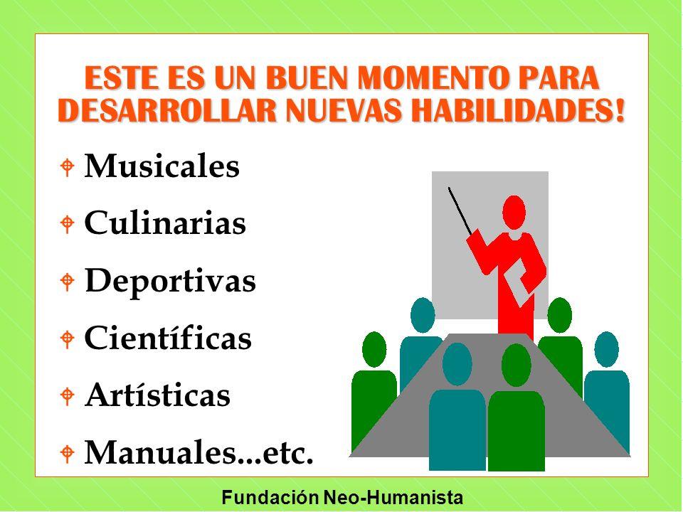 Fundación Neo-Humanista ESTE ES UN BUEN MOMENTO PARA DESARROLLAR NUEVAS HABILIDADES! W Musicales W Culinarias W Deportivas W Científicas W Artísticas