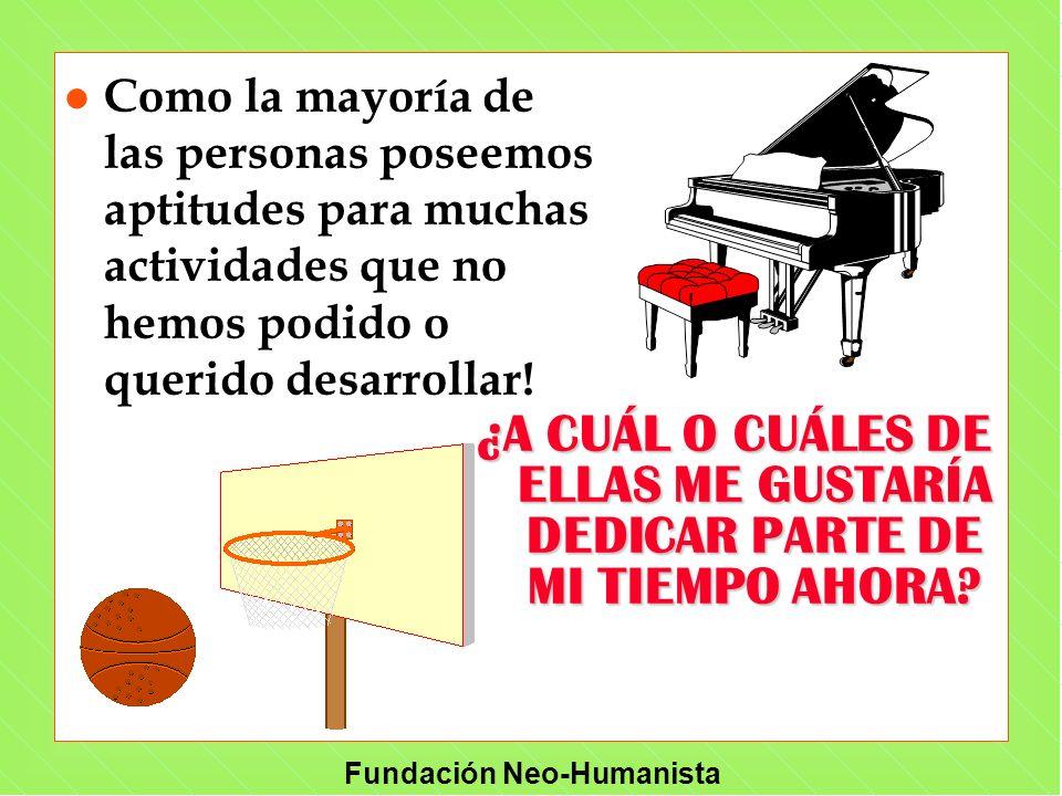 Fundación Neo-Humanista l Como la mayoría de las personas poseemos aptitudes para muchas actividades que no hemos podido o querido desarrollar! ¿A CUÁ