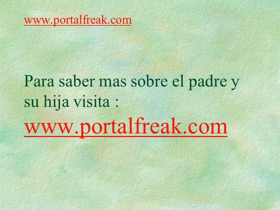 Para saber mas sobre el padre y su hija visita : www.portalfreak.com www.portalfreak.com