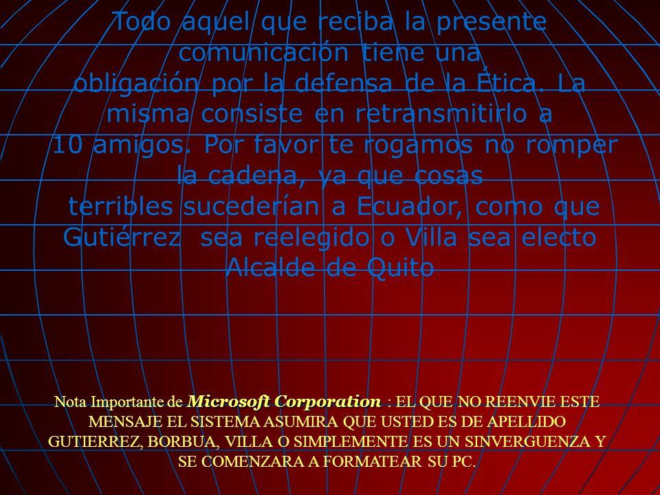 Microsoft Corporation Nota Importante de Microsoft Corporation : EL QUE NO REENVIE ESTE MENSAJE EL SISTEMA ASUMIRA QUE USTED ES DE APELLIDO GUTIERREZ,