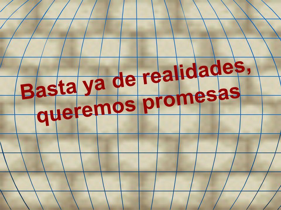 Basta ya de realidades, queremos promesas