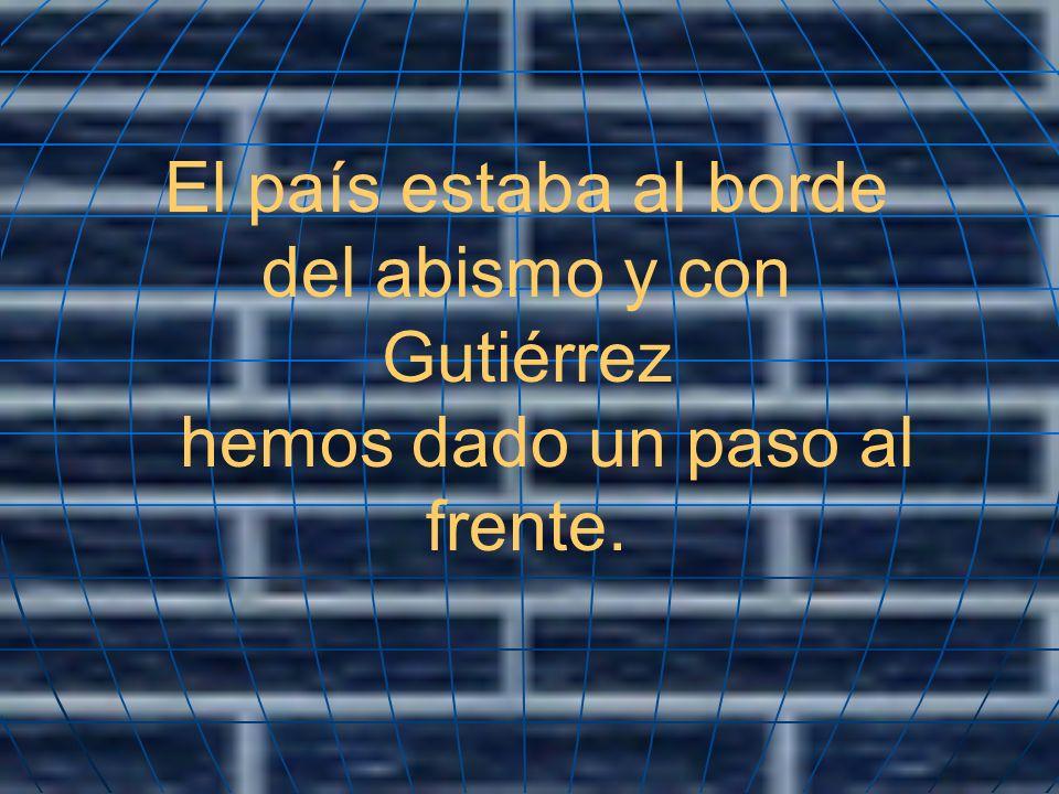 El país estaba al borde del abismo y con Gutiérrez hemos dado un paso al frente.