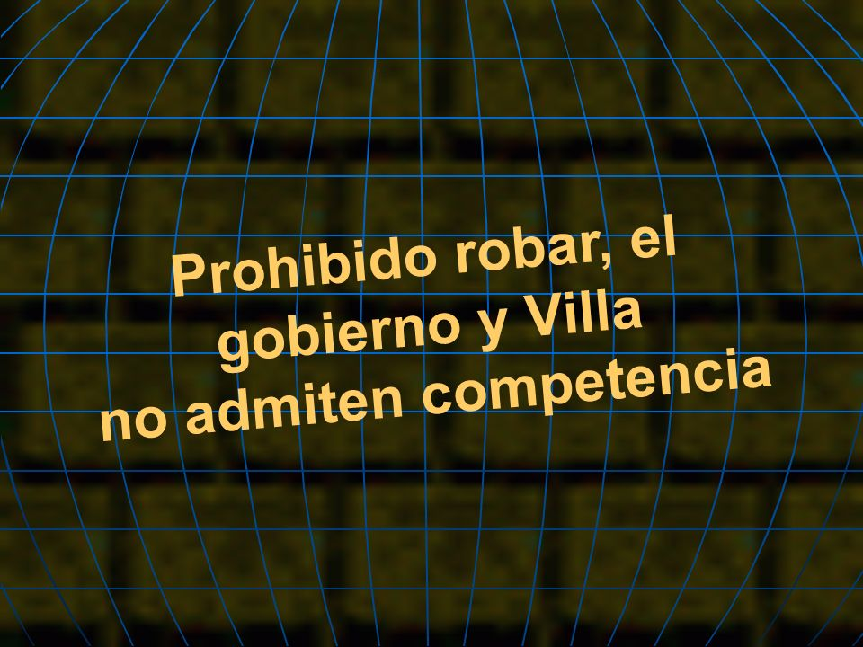 Prohibido robar, el gobierno y Villa no admiten competencia