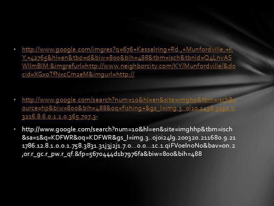 http://www.google.com/imgres?q=676+Kesselring+Rd.,+Munfordville,+K Y,+42765&hl=en&tbo=d&biw=800&bih=488&tbm=isch&tbnid=Q4LnvAS WIImBIM:&imgrefurl=http://www.neighborcity.com/KY/Munfordville/&do cid=XGxoTfNxcCm2eM&imgurl=http:// http://www.google.com/imgres?q=676+Kesselring+Rd.,+Munfordville,+K Y,+42765&hl=en&tbo=d&biw=800&bih=488&tbm=isch&tbnid=Q4LnvAS WIImBIM:&imgrefurl=http://www.neighborcity.com/KY/Munfordville/&do cid=XGxoTfNxcCm2eM&imgurl=http:// http://www.google.com/search?num=10&hl=en&site=imghp&tbm=isch&s ource=hp&biw=800&bih=488&oq=fishing+&gs_l=img.3..0l10.1438.3032.0.