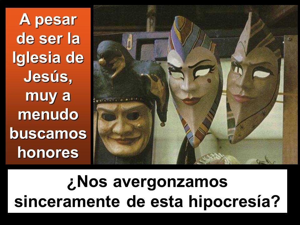A pesar de ser la Iglesia de Jesús, muy a menudo buscamos honores ¿Nos avergonzamos sinceramente de esta hipocresía?
