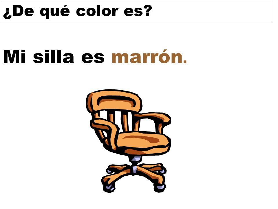 ¿De qué color es? Mi silla es marrón.