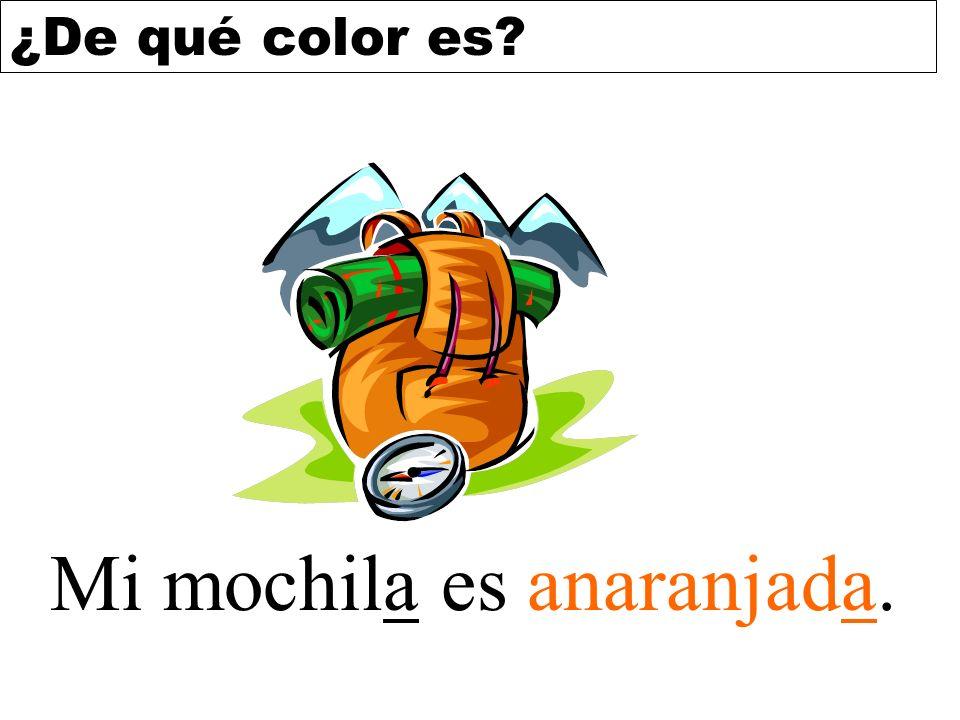 ¿De qué color es? Mi mochila es anaranjada.