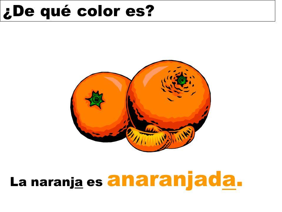 ¿De qué color es? La naranja es anaranjada.