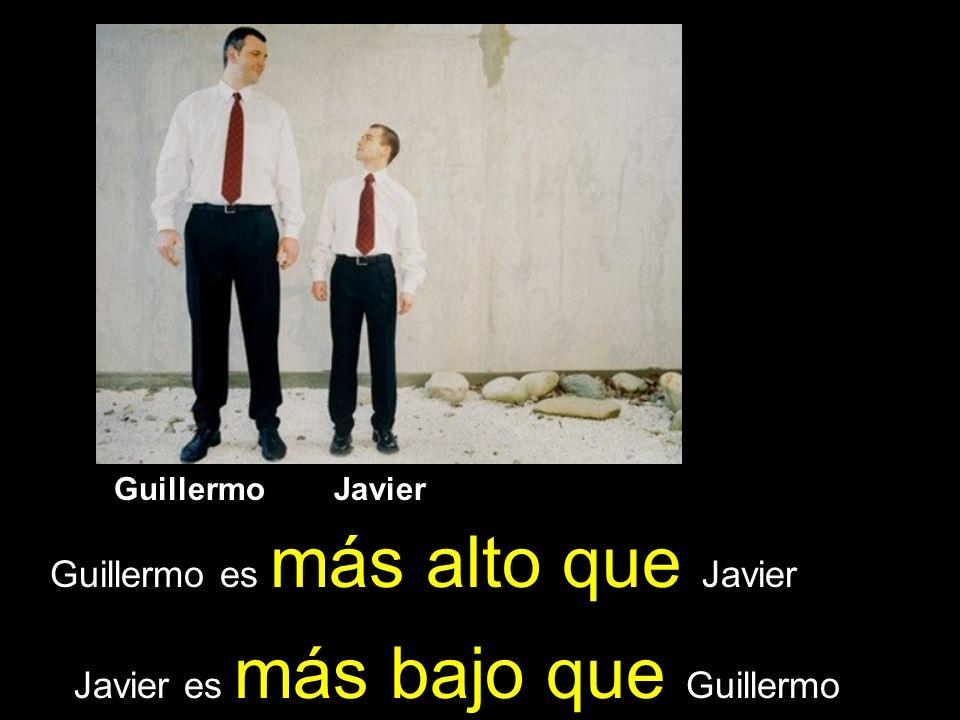 Guillermo Javier Guillermo es más alto que Javier Javier es más bajo que Guillermo