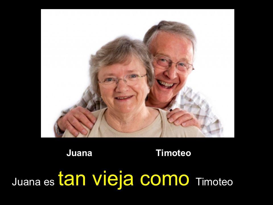 Juana Timoteo Juana es tan vieja como Timoteo