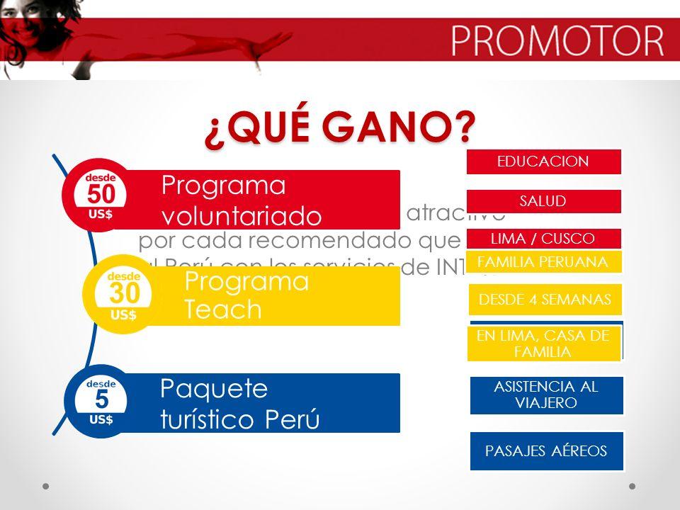 ¿QUÉ GANO? Ganarás un monto muy atractivo por cada recomendado que arribe al Perú con los servicios de INTEJ. Programa voluntariado Programa Teach Paq