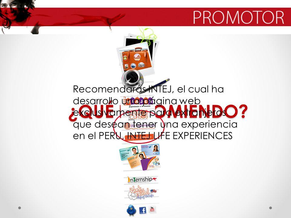 ¿QUÉ RECOMIENDO? Recomendarás INTEJ, el cual ha desarrollo una página web exclusivamente para extranjeros que desean tener una experiencia en el PERU,